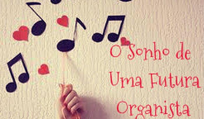 O sonho de uma futura organista