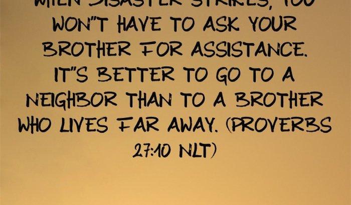 """""""Melhor um vizinho proximo que um irmão distante"""" PV 27:10"""