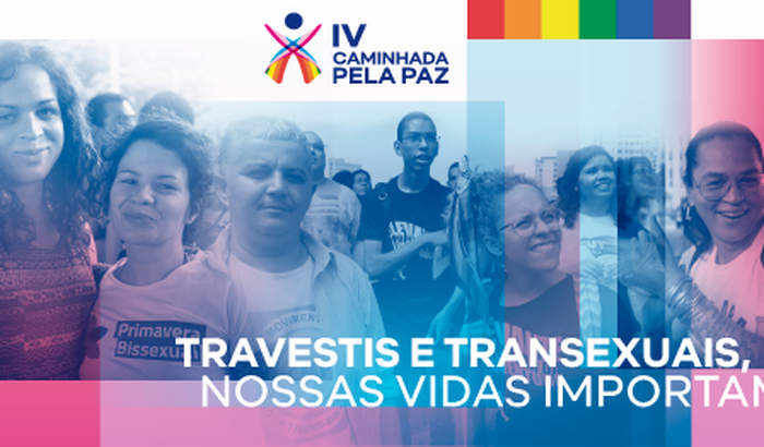 IV CAM PELA PAZ: TRAVESTIS E TRANSEXUAIS , NOSSAS VIDAS IMPORTAM