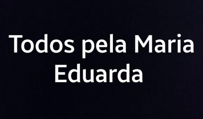 Todos pela Maria Eduarda
