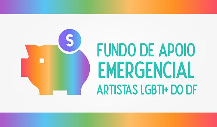 FUNDO DE APOIO EMERGENCIAL AS ARTISTAS LGBTI+ DO DF