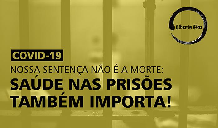 Nossa sentença não é a morte: saúde nas prisões também importa!